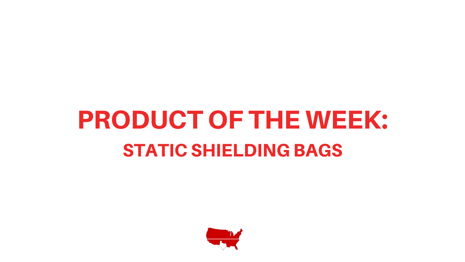Product of The Week- Static Shielding Bags