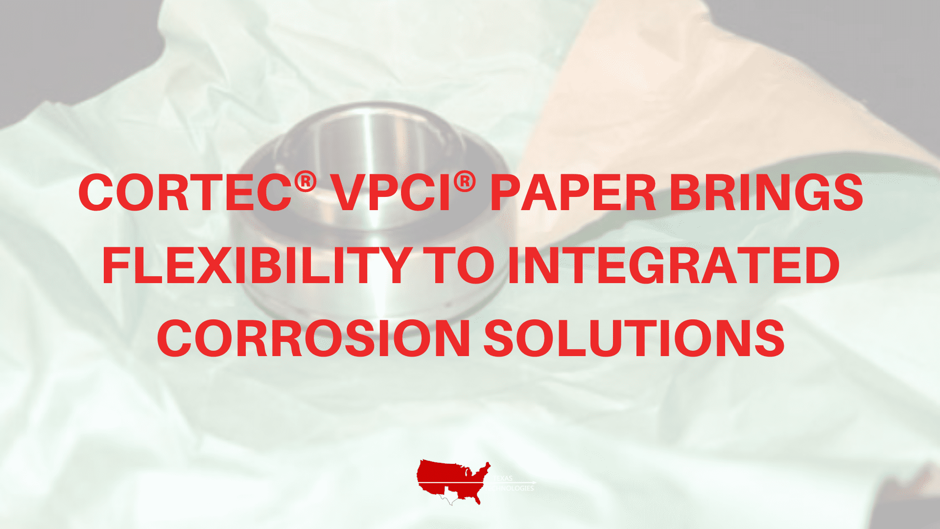 VpCI® Paper Brings Flexibility to Integrated Corrosion Solutions