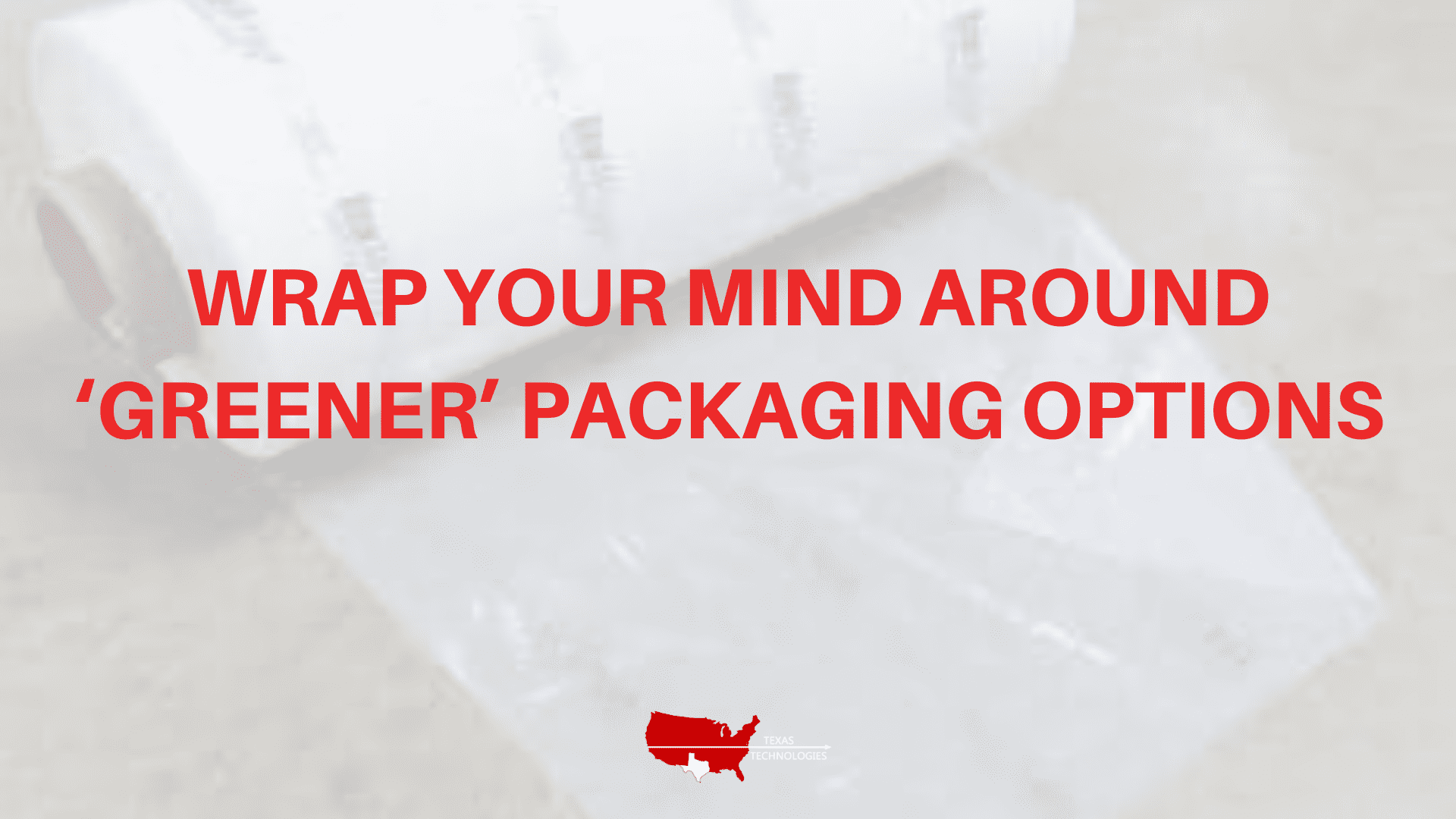 Wrap Your Mind Around 'Greener' Packaging Options